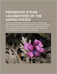 Preserved Steam Locomotives Of The United States - Books Llc