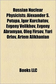 Russian Nuclear Physicists - Books Llc