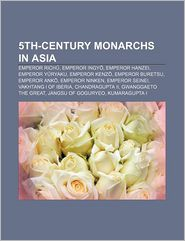 5th-Century Monarchs In Asia - Books Llc