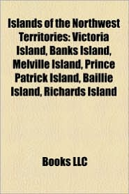 Islands Of The Northwest Territories - Books Llc
