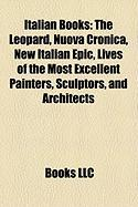 Italian Books (Study Guide): The Leopard, Nuova Cronica, New Italian Epic, Lives of the Most Excellent Painters, Sculptors, and Architects