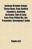 Jackson Browne Songs: These Days, Stay, Golden Slumbers, Running on Empty, Take It Easy, Poor Poor Pitiful Me, the Pretender, Somebody's Bab