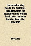 Jamaican Backing Bands: The Skatalites, the Aggrovators, the Revolutionaries, Wailers Band, List of Jamaican Backing Bands, the Upsetters