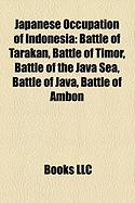 Japanese Occupation of Indonesia: Battle of Tarakan, Battle of Timor, Battle of the Java Sea, Battle of Java, Battle of Ambon