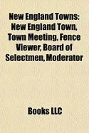 New England Towns: New England Town, Town Meeting, Fence Viewer, Board of Selectmen, Moderator
