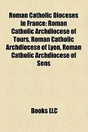Roman Catholic Dioceses in France: Roman Catholic Archdiocese of Tours, Roman Catholic Archdiocese of Lyon, Roman Catholic Archdiocese of Sens