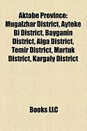Aktobe Province: Mugalzhar District, Ayteke Bi District, Bayganin District, Alga District, Temir District, Martuk District, Kargaly Dis