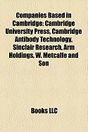 Companies Based in Cambridge: Cambridge University Press, Cambridge Antibody Technology, Sinclair Research, Arm Holdings, W. Metcalfe and Son