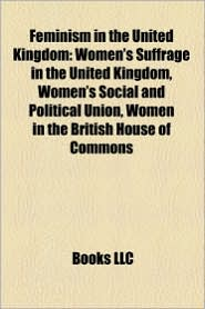 Feminism In The United Kingdom - Books Llc