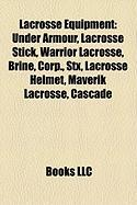 Lacrosse Equipment: Under Armour, Lacrosse Stick, Warrior Lacrosse, Brine, Corp., Stx, Lacrosse Helmet, Maverik Lacrosse, Cascade