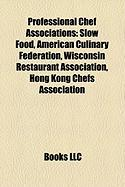 Professional Chef Associations: Slow Food, American Culinary Federation, Wisconsin Restaurant Association, Hong Kong Chefs Association