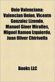 Uni Valenciana: Valencian Union, Vicente Gonz lez Lizondo, Manuel Giner Miralles, Miguel Ram n Izquierdo, Juan Oliver Chirivella