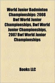World Junior Badminton Championships: 2008 Bwf World Junior Championships, 2007 Bwf World Junior Championships