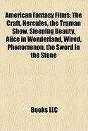 American Fantasy Films (Study Guide): The Craft, Hercules, the Truman Show, Sleeping Beauty, Alice in Wonderland, Wired, Phenomenon