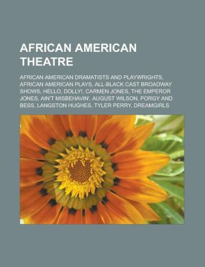 African American theatre: African American dramatists and playwrights, African American plays, All-Black cast Broadway shows, Hello, Dolly, Carmen Jones, The Emperor Jones, Ain't Misbehavin', August Wilson, Porgy and Bess