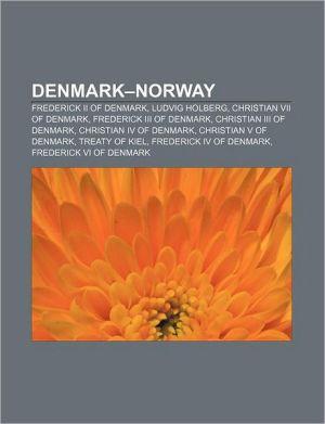 Denmark-Norway: Frederick II of Denmark, Ludvig Holberg, Christian VII of Denmark, Frederick III of Denmark, Christian III of Denmark