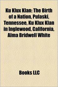 Ku Klux Klan: The Birth of a Nation, Pulaski, Tennessee, Mississippi Burning, Ku Klux Klan in Inglewood, California - Source: Wikipedia