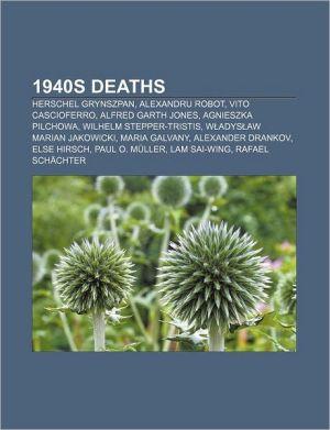 1940s deaths: Herschel Grynszpan, Alexandru Robot, Vito Cascioferro, Alfred Garth Jones, Agnieszka Pilchowa, Wilhelm Stepper-Tristis