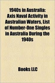 1940s in Australia: 1940 in Australia, 1941 in Australia, 1942 in Australia, 1943 in Australia, 1944 in Australia, 1945 in Australia - Source: Wikipedia