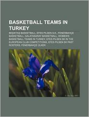 Basketball teams in Turkey: Be ikta Basketball, Efes Pilsen S.K, Fenerbah e Basketball, Galatasaray Basketball - Source: Wikipedia