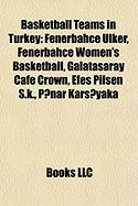 Basketball Teams in Turkey: Fenerbahce Ulker, Fenerbahce Women's Basketball, Galatasaray Cafe Crown, Efes Pilsen S.K., P?nar Kar Yaka
