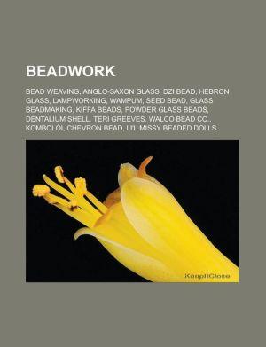 Beadwork: Bead weaving, Anglo-Saxon glass, Dzi bead, Hebron glass, Lampworking, Wampum, Seed bead, Glass beadmaking, Kiffa beads, Powder glass beads, Dentalium shell, Teri Greeves, Walco Bead Co, Kombol i, Chevron bead