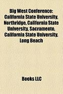 Big West Conference: California State University, Northridge, California State University, Sacramento, California State University, Long Be