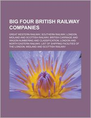 Big Four British Railway Companies - Books Llc