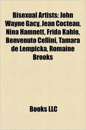 Bisexual Artists: John Wayne Gacy, Nina Hamnett, Frida Kahlo, Benvenuto Cellini, Tamara de Lempicka, Romaine Brooks, Robert Rauschenberg