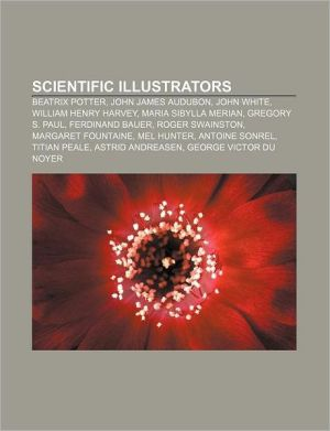 Scientific illustrators: Beatrix Potter, John James Audubon, John White, William Henry Harvey, Maria Sibylla Merian, Gregory S. Paul