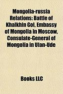 Mongolia-Russia Relations: Battles of Khalkhin Gol, Embassy of Mongolia in Moscow, Consulate-General of Mongolia in Ulan-Ude