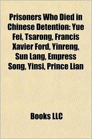Prisoners who died in Chinese detention: People executed by China, Yue Fei, Liu Rengong, Martyr Saints of China, Wang Zongbi, Tsarong, Jing Hui - Source: Wikipedia