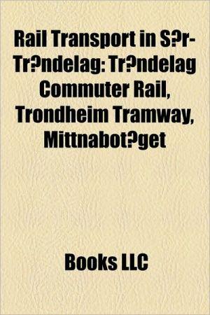 Rail transport in S r-Tr ndelag: Railway bridges in S r-Tr ndelag, Railway lines in S r-Tr ndelag, Railway stations in S r-Tr ndelag - Source: Wikipedia