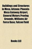Buildings and Structures in Mesa, Arizona: Phoenix-Mesa Gateway Airport, General Motors Proving Grounds, Williams Air Force Base, Falcon Field