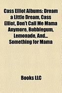 Cass Elliot Albums: Dream a Little Dream, Cass Elliot, Don't Call Me Mama Anymore, Bubblegum, Lemonade, And... Something for Mama