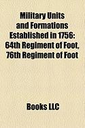 Military Units and Formations Established in 1756: 64th Regiment of Foot, 76th Regiment of Foot