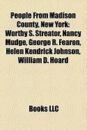 People from Madison County, New York: Worthy S. Streator, Nancy Mudge, George R. Fearon, Helen Kendrick Johnson, William D. Hoard