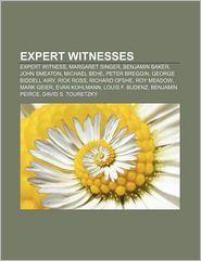 Expert witnesses: Expert witness, Margaret Singer, Benjamin Baker, John Smeaton, Michael Behe, Peter Breggin, George Biddell Airy, Rick Ross - Source: Wikipedia