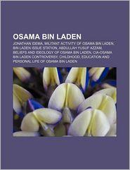 Osama bnin Laden: Jonathan Idema, Militant Activity of Osama Bin Laden, Bin Laden Issue Station, Beliefs and Ideology of Osama Bin Laden - Books LLC