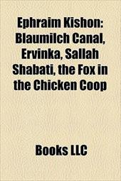 Ephraim Kishon: Blaumilch Canal, Ervinka, Sallah Shabati, the Fox in the Chicken COOP - Books, LLC