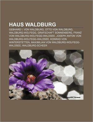 Haus Waldburg: Gebhard I. Von Waldburg, Otto Von Waldburg, Waldburg-Wolfegg, Grafschaft Sonnenberg, Franz Von Waldburg-Wolfegg-Waldse - Bucher Gruppe (Editor)