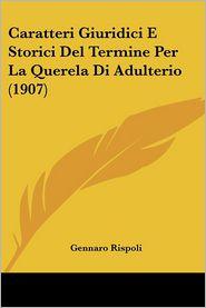 Caratteri Giuridici E Storici Del Termine Per La Querela Di Adulterio (1907) - Gennaro Rispoli