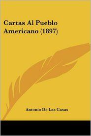 Cartas Al Pueblo Americano (1897) - Antonio De Las Casas