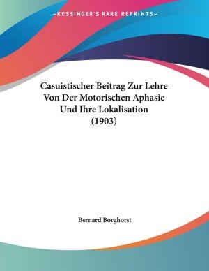 Casuistischer Beitrag Zur Lehre Von Der Motorischen Aphasie Und Ihre Lokalisation (1903)