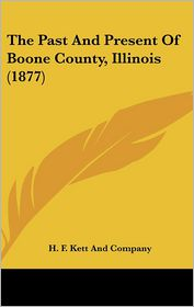 The Past And Present Of Boone County, Illinois (1877) - H. F. Kett And Company