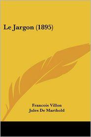 Le Jargon (1895) - Francois Villon, Jules De Marthold
