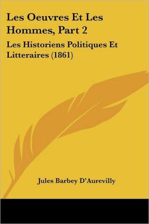 Les Oeuvres Et Les Hommes, Part 2: Les Historiens Politiques Et Litteraires (1861) - Jules Barbey D'Aurevilly