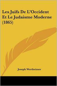 Les Juifs De L'Occident Et Le Judaisme Moderne (1865) - Joseph Wertheimer