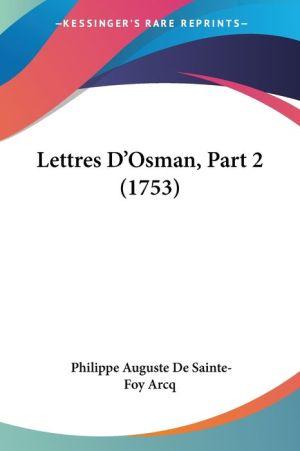 Lettres D'Osman, Part 2 (1753) - Philippe Auguste De Sainte-Foy Arcq
