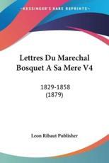 Lettres Du Marechal Bosquet a Sa Mere V4 - Ribaut Publisher Leon Ribaut Publisher